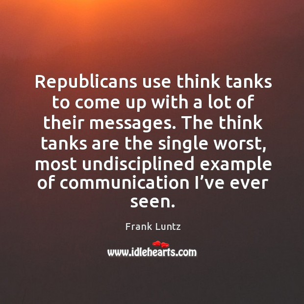 Republicans use think tanks to come up with a lot of their messages. Image