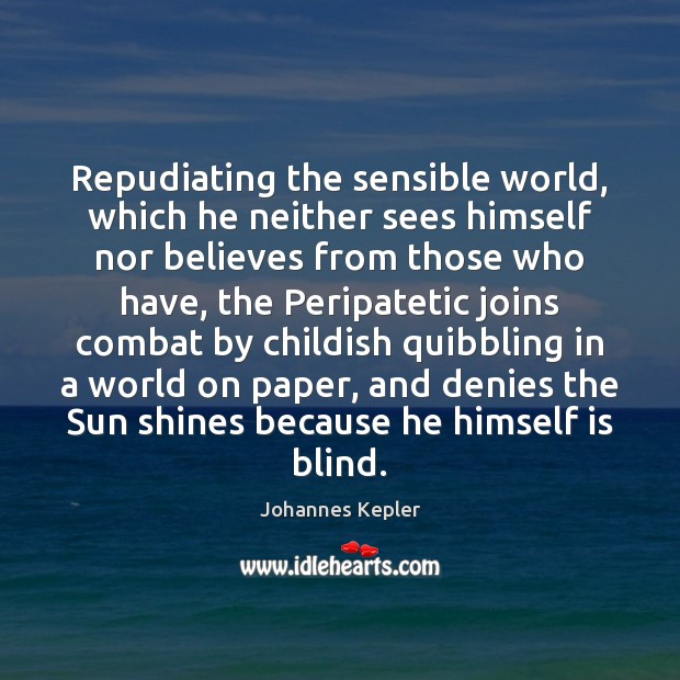 Repudiating the sensible world, which he neither sees himself nor believes from Image