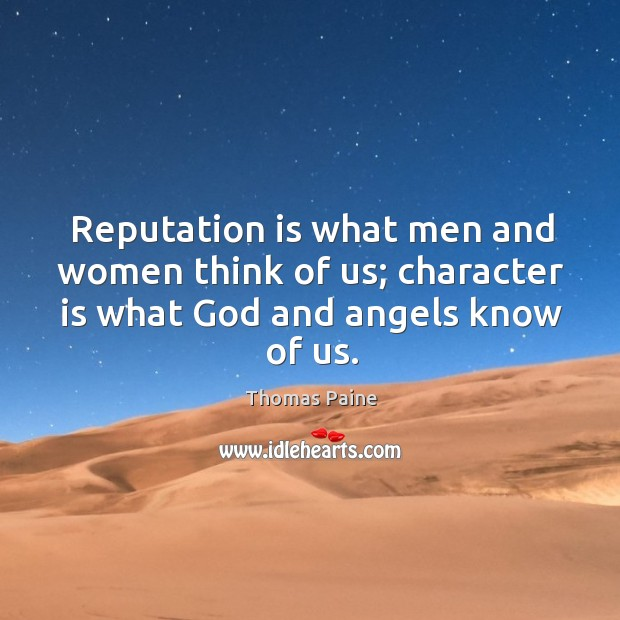 Image, Reputation is what men and women think of us; character is what God and angels know of us.