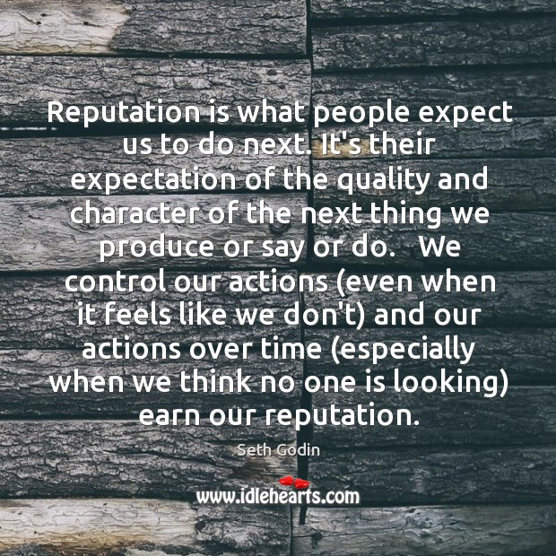 Reputation is what people expect us to do next. It's their expectation Image