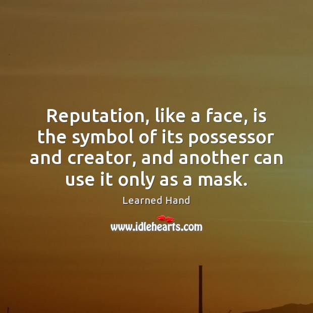 Reputation, like a face, is the symbol of its possessor and creator, Learned Hand Picture Quote