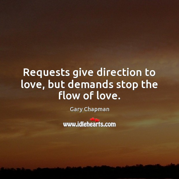 Image, Requests give direction to love, but demands stop the flow of love.