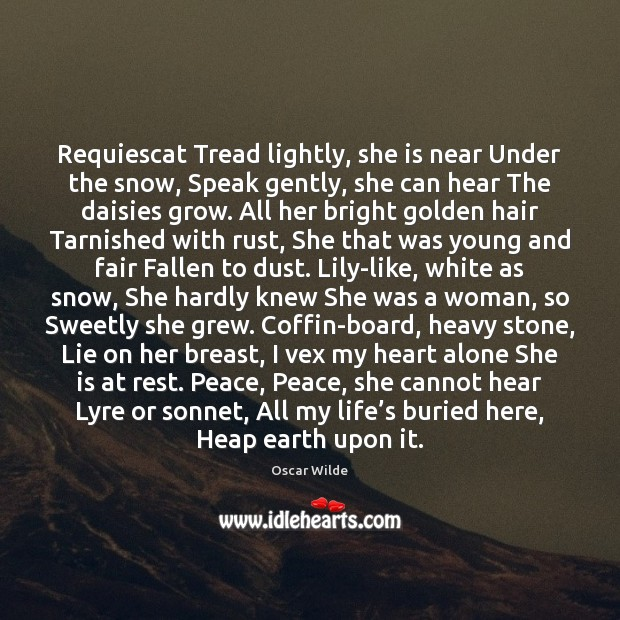 Requiescat Tread lightly, she is near Under the snow, Speak gently, she Image
