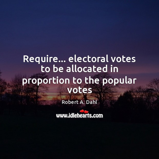 Require… electoral votes to be allocated in proportion to the popular votes Image