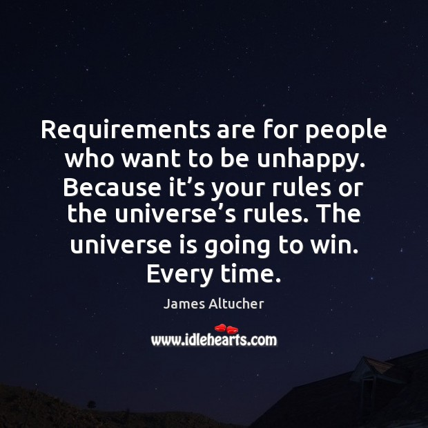 Requirements are for people who want to be unhappy. Because it's Image