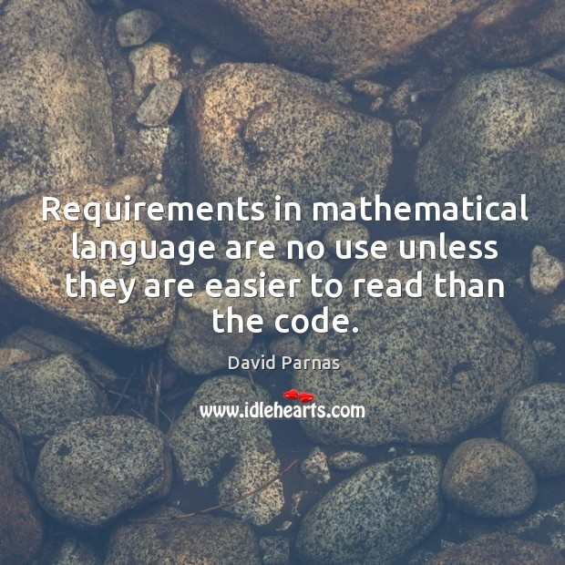Requirements in mathematical language are no use unless they are easier to Image