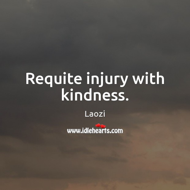 Requite injury with kindness. Image