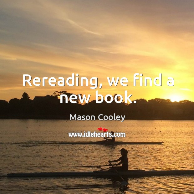 Rereading, we find a new book. Image