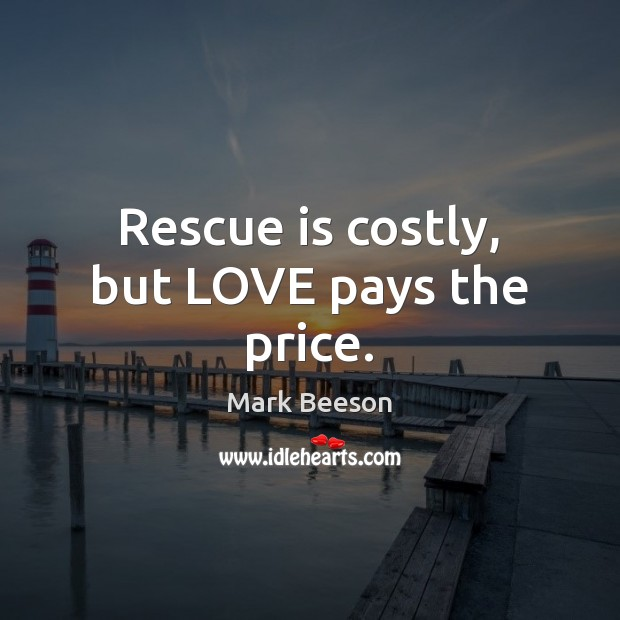 Rescue is costly, but LOVE pays the price. Image