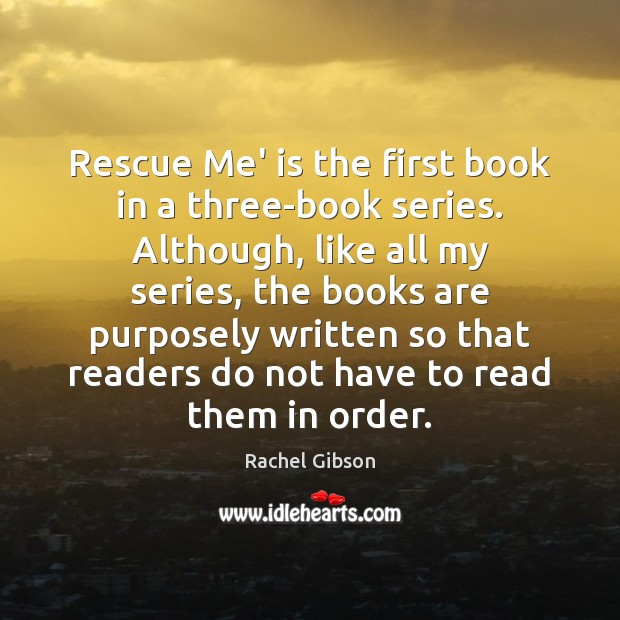 Rescue Me' is the first book in a three-book series. Although, like Image