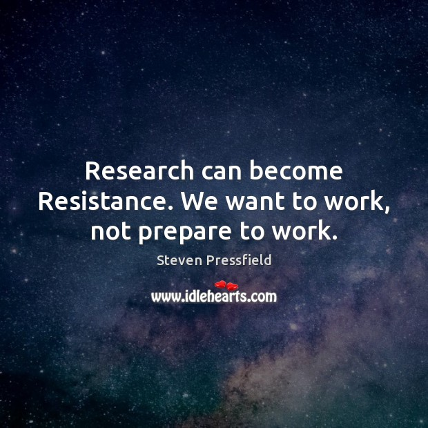 Research can become Resistance. We want to work, not prepare to work. Image