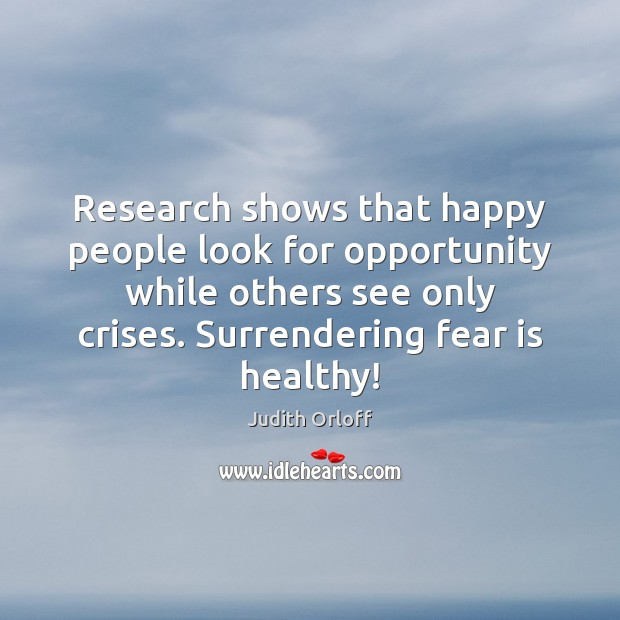 Research shows that happy people look for opportunity while others see only Image