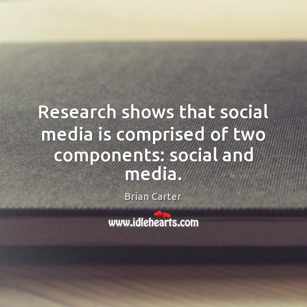 Image, Research shows that social media is comprised of two components: social and media.