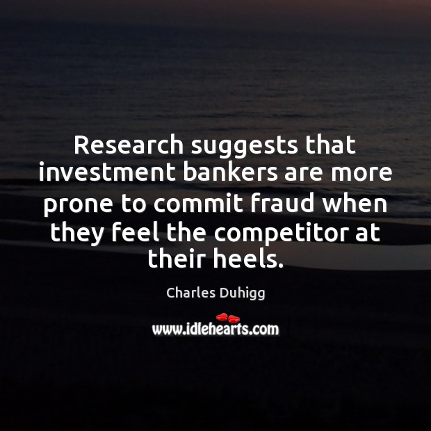 Research suggests that investment bankers are more prone to commit fraud when Image