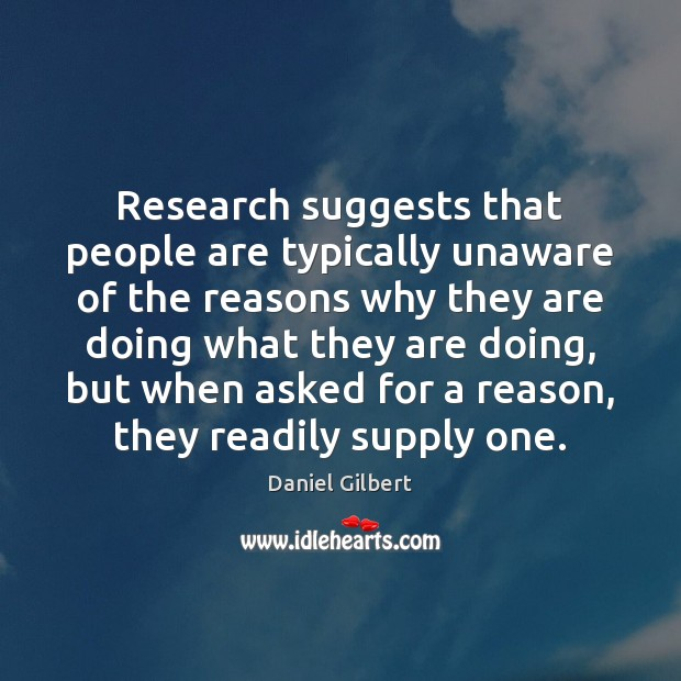 Research suggests that people are typically unaware of the reasons why they Image