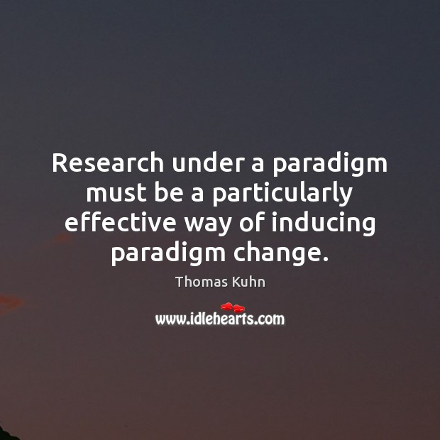 Research under a paradigm must be a particularly effective way of inducing Image