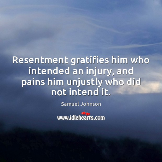 Image, Resentment gratifies him who intended an injury, and pains him unjustly who