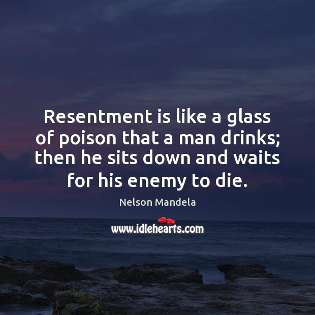 Resentment is like a glass of poison that a man drinks; then Image