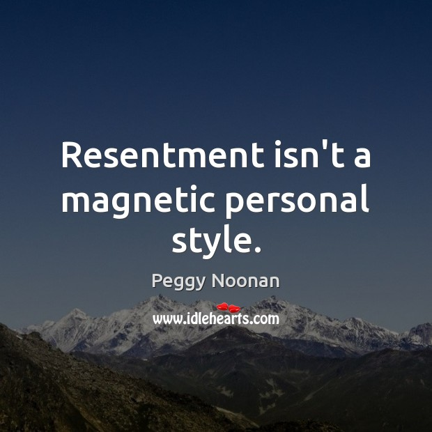 Resentment isn't a magnetic personal style. Image