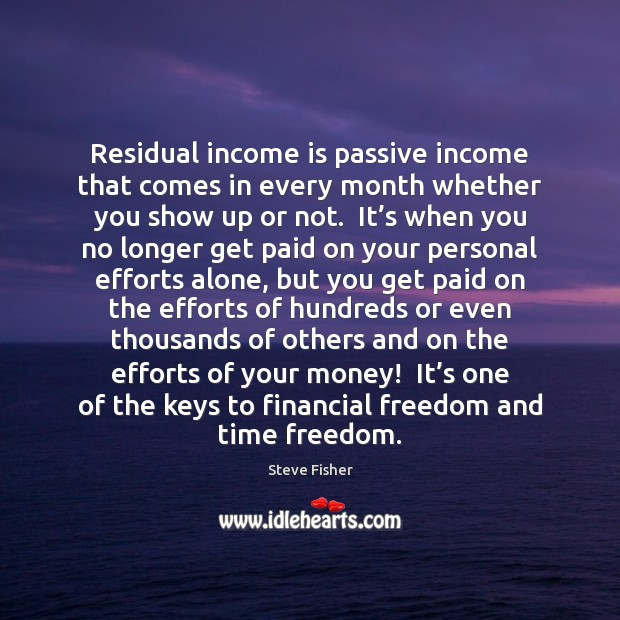 Residual income is passive income that comes in every month whether you Image