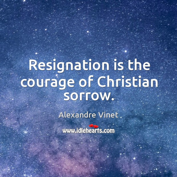 Image, Resignation is the courage of christian sorrow.