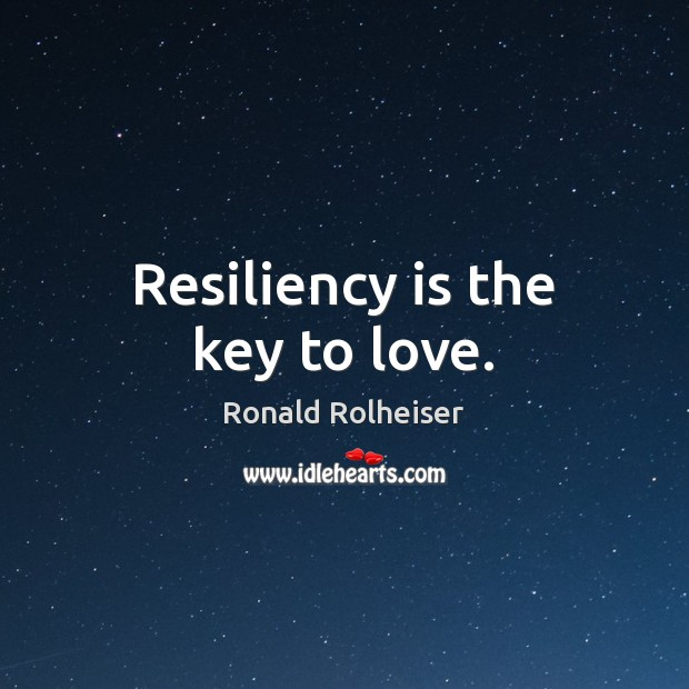 Resiliency is the key to love. Ronald Rolheiser Picture Quote