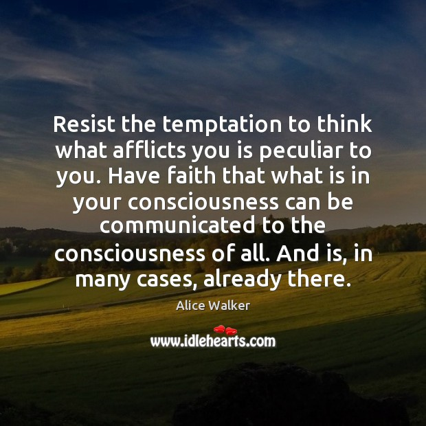 Image, Resist the temptation to think what afflicts you is peculiar to you.