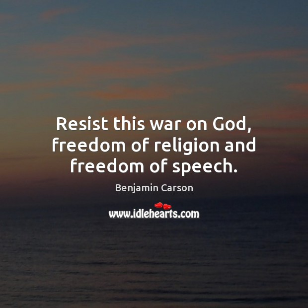 Resist this war on God, freedom of religion and freedom of speech. Freedom of Speech Quotes Image