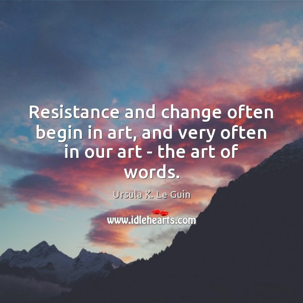 Resistance and change often begin in art, and very often in our art – the art of words. Image