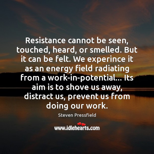 Resistance cannot be seen, touched, heard, or smelled. But it can be Steven Pressfield Picture Quote