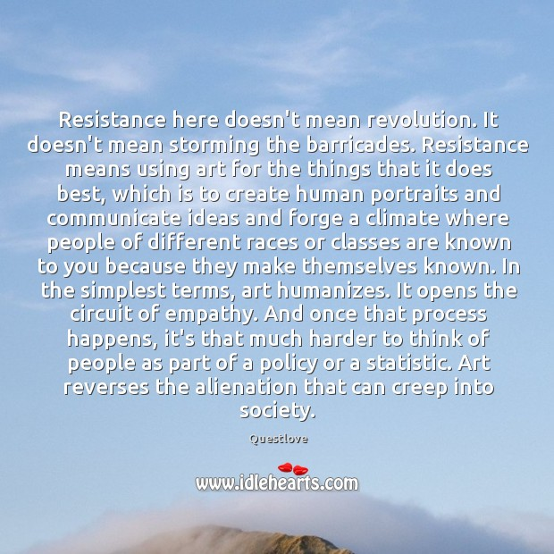Resistance here doesn't mean revolution. It doesn't mean storming the barricades. Resistance Image