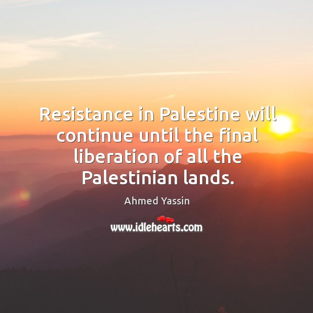 Resistance in palestine will continue until the final liberation of all the palestinian lands. Image