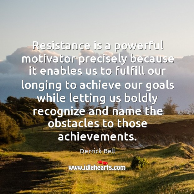 Resistance is a powerful motivator precisely because it enables us to fulfill Image