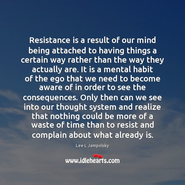 Resistance is a result of our mind being attached to having things Lee L Jampolsky Picture Quote