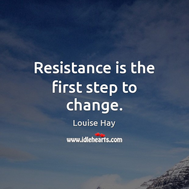 Image, Resistance is the first step to change.