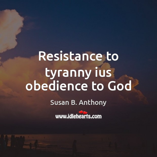 Image, Resistance to tyranny ius obedience to God