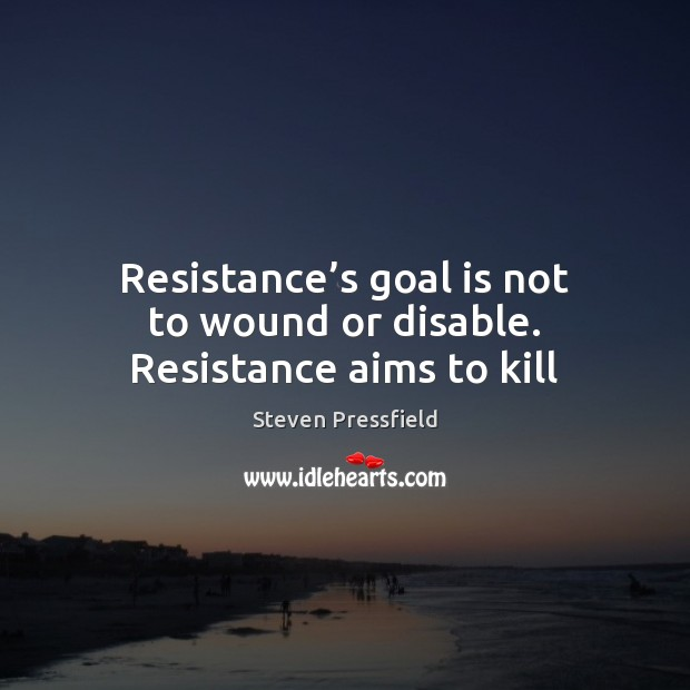 Image, Resistance's goal is not to wound or disable. Resistance aims to kill