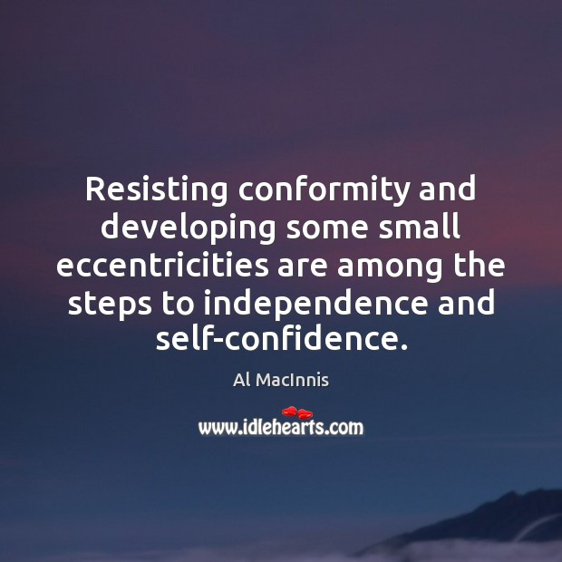 Resisting conformity and developing some small eccentricities are among the steps to Independence Quotes Image