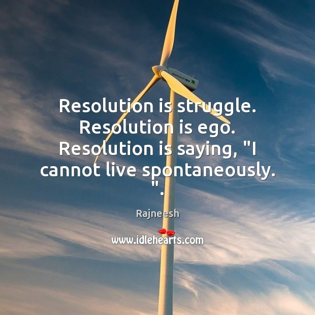 "Image, Resolution is struggle. Resolution is ego. Resolution is saying, ""I cannot live"