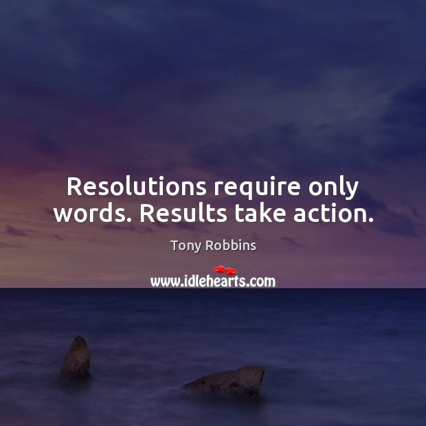Image, Resolutions require only words. Results take action.