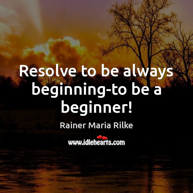 Resolve to be always beginning-to be a beginner! Image