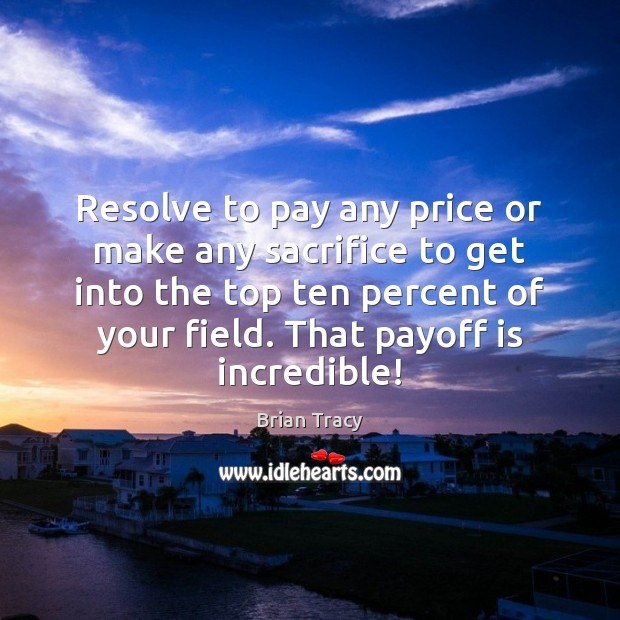 Resolve to pay any price or make any sacrifice to get into Image