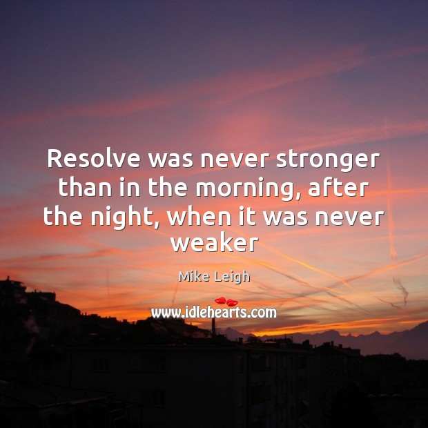 Resolve was never stronger than in the morning, after the night, when it was never weaker Image
