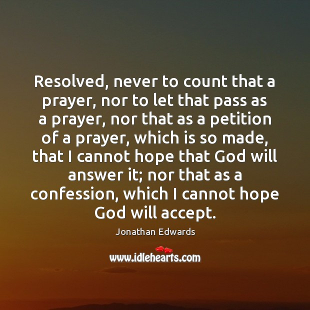 Resolved, never to count that a prayer, nor to let that pass Image