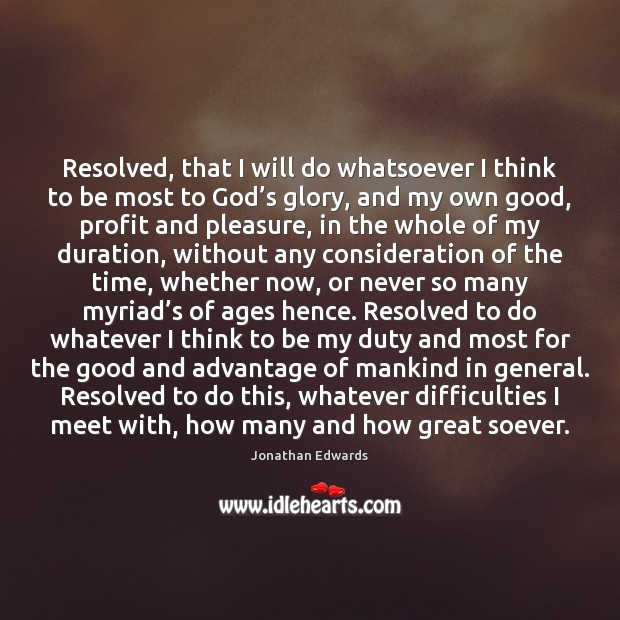 Resolved, that I will do whatsoever I think to be most to Jonathan Edwards Picture Quote
