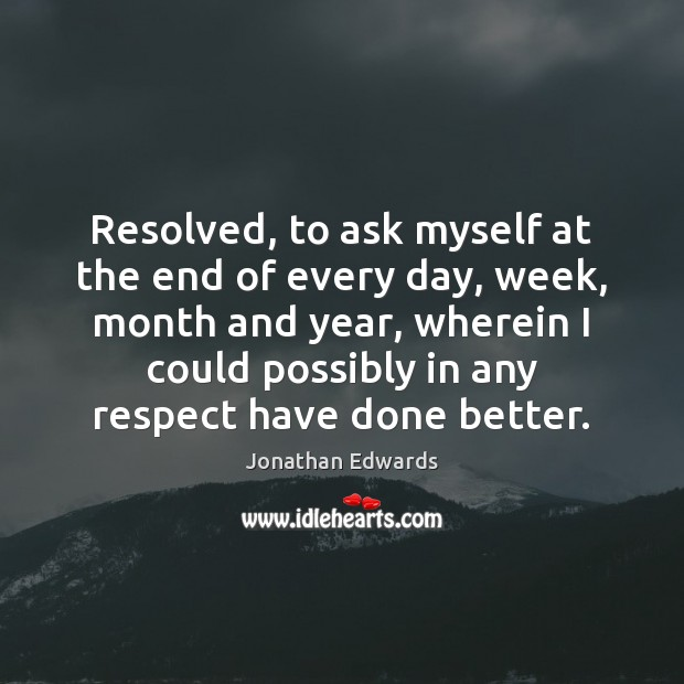 Resolved, to ask myself at the end of every day, week, month Image