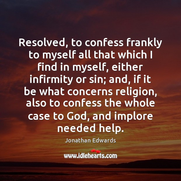 Image, Resolved, to confess frankly to myself all that which I find in