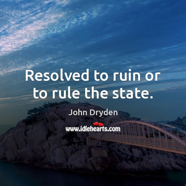 Resolved to ruin or to rule the state. Image