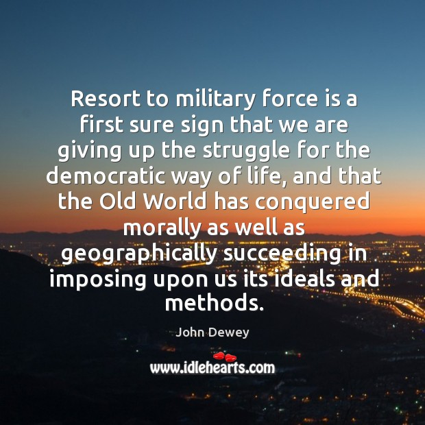 Image, Resort to military force is a first sure sign that we are