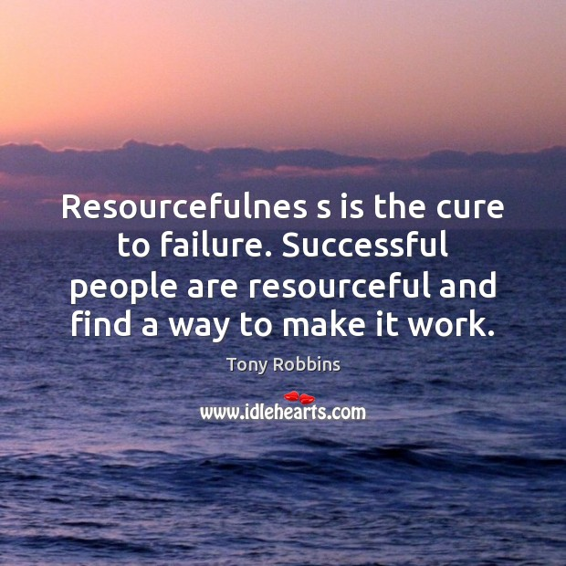 Resourcefulnes s is the cure to failure. Successful people are resourceful and Image
